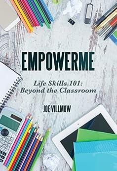 EmpowerMe: Life Skills 101: Beyond The Classroom by [Villmow, Joe]