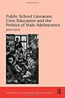 Public School Literature, Civic Education and the Politics of Male Adolescence (Studies in Childhood, 1700 to the Present)