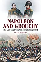 Napoleon and Grouchy: The Last Great Waterloo Mystery Unravelled