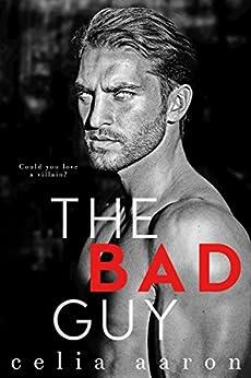 The Bad Guy: A Dark Romance by [Aaron, Celia]