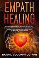 Empath Healing: How to Overcome Fear and Develop Your Gift, Becoming a Healer Instead of Absorbing Negative Energies, and Finding Your Sense of Self by Directing Your Potential (Emotional Intelligence)