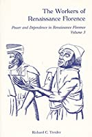The Workers of Renaissance Florence: Power and Dependence in Renaissance Florence (Power and Dependence in Renaissance Florence, Vol 3)