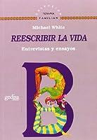 Reescribir la vida/ Re-Autoring Lives: Entrevistas Y Ensayos/ Interviews & Essays (Terapia Familiar)