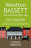 Wootton Bassett One Hundred Years Ago - The Country: Coped Hall, Stoneover Lane, Longleaze, Woodshaw, Noremarsh, Dunnington, Bath Road, Crossways, Whitehill