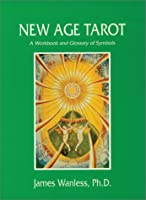 New Age Tarot: A Workbook and Glossary of Symbols