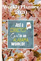 Weekly Planner 2020 Just a Connecticut Girl in an Alabama World: Weekly Calendar Diary Journal With Dot Grid for a Transplanted Connecticuter