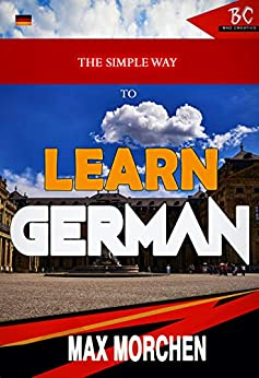 The Simple Way To Learn German. by [Morchen, Max]
