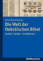 Die Welt Der Hebraischen Bibel: Umfeld - Inhalte - Grundthemen