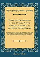 Votes and Proceedings of the Twenty-Ninth General Assembly, of the State of New Jersey: At a Session Begun at Trenton, on Tuesday the Twenty-Third Day of October, One Thousand Eight Hundred and Four, and Continued by Adjournments; Being the First Sitting