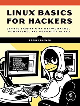 Linux Basics for Hackers: Getting Started with Networking, Scripting, and Security in Kali by [OccupyTheWeb]