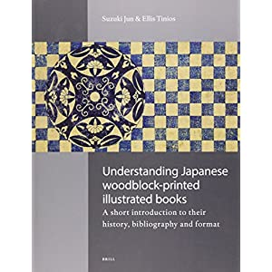Understanding Japanese Woodblock-Printed Illustrated Books: A Short Introduction to Their History, Bibliography and Format