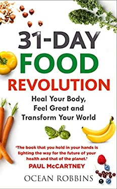 The 31-Day Food Revolution: Heal Your Body, Banish Excess Weight and Change Our Toxic Food World