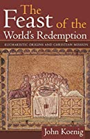 The Feast of the World's Redemption: Eucharistic Origins and Christian Mission