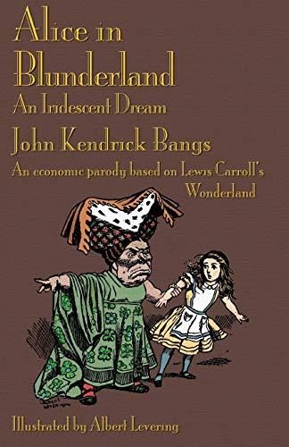Alice in Blunderland: An Iridescent Dream. an Economic Parody Based on Lewis Carroll's Wonderland