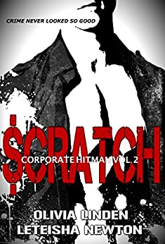 SCRATCH (Corporate Hitman Book 2) by [Linden, Olivia, Newton, LeTeisha]