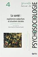 Nouvelle Revue De Psychosociologie T.4; la sante: expériences subjectives et situations sociales
