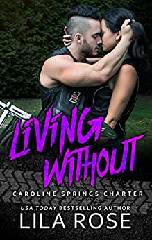 Living Without (Hawks MC: Caroline Springs Charter Book 4) by [Rose, Lila]