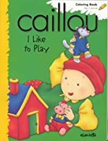 Caillou I Like to Play (Coloring Book)