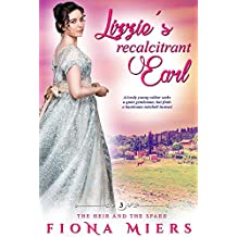 Lizzie's Recalcitrant Earl: A Steamy Historical Regency Romance Novel (The Heir and a Spare Book 3)