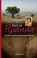 Mein Herz blieb in Ruanda: Eine Witwe auf der Suche nach der Wahrheit