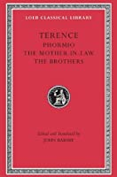 Terence, Volume II. Phormio. The Mother-In-Law. The Brothers (Loeb Classical Library No. 23) by Terence(2001-12-15)