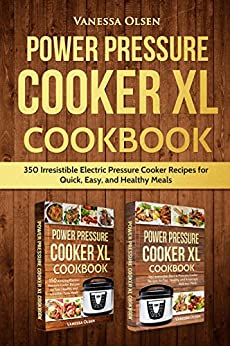 Power Pressure Cooker XL Cookbook: 350 Irresistible Electric Pressure Cooker Recipes for Quick, Easy, and Healthy Meals by [Olsen, Vanessa]