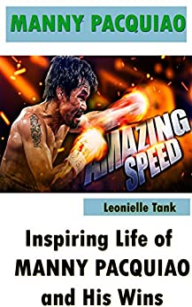 MANNY PACQUIAO: Inspiring Life of Manny Pacquiao and his wins by [Tank, Leonielle ]