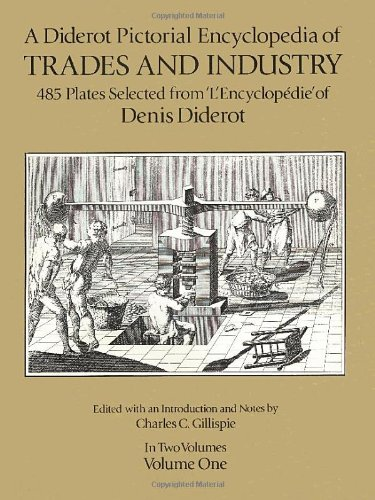 Download A Diderot Pictorial Encyclopedia of Trades and Industry, Vol. 1 (Dover Pictorial Archive Series) 0486274284
