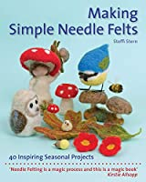 Making Simple Needle Felts: 40 Seasonal Projects (Crafts and Family Activities)