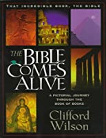 The Bible Comes Alive: A Pictorial Journey Through the Book of Books (That Incredible Book, the Bible)