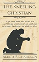 The Kneeling Christian: If ye have faith and doubt not all things whatsoever ye shall ask in prayer believing ye shall receive. [並行輸入品]