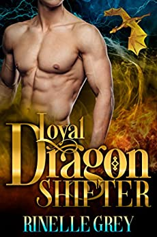 Loyal Dragon Shifter (Return of the Dragons Book 0) by [Grey, Rinelle]