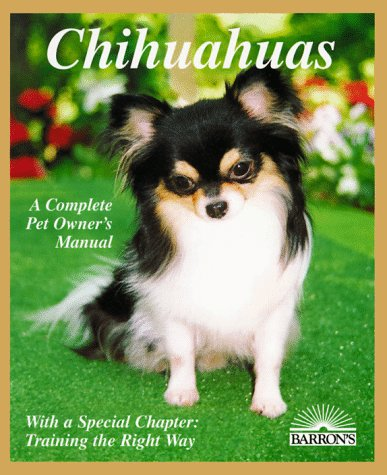 Chihuahuas: Everything About Purchase, Care, Nutrition, Diseases, Behavior, and Breeding (Complete Pet Owner's Manual)