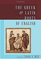 The Greek & Latin Roots of English