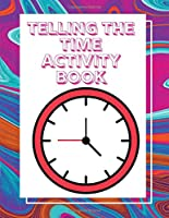 Telling The Time Activity Book: Telling The Time Ages 7-9
