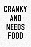 Cranky And Needs Food: A 6x9 Inch Matte Softcover Journal Notebook With 120 Blank Lined Pages And A Funny Foodie Chef or Baker Cover Slogan