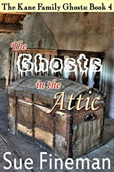 The Ghosts in the Attic (The Kane Family Ghosts Book 4) by [Fineman, Sue]