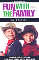 Fun With the Family in Texas: Hundreds of Ideas for Day Trips With the Kids (Fun With the Family in Texas, 3rd ed)
