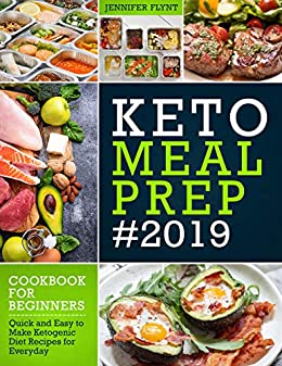 Keto Meal Prep 2019 Cookbook For Beginners: Quick and Easy to Make Ketogenic Diet Recipes for Everyday (Keto Diet Cookbook) by [Flynt, Jennifer]