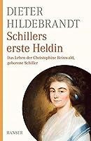 Schillers erste Heldin: Das Leben der Christophine Reinwald, geb. Schiller
