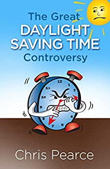 [Pearce, Chris]のThe Great Daylight Saving Time Controversy (English Edition)