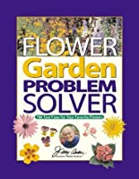 Flower Garden Problem Solver: 786 Fast Fixes for Your Favorite Flowers (Jerry Baker's Good Gardening)