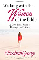 Walking With the Women of the Bible: A Devotional Journey Through God's Word