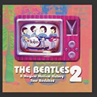 The Beatles: A Magical Musical History Tour Revisted Volume 2