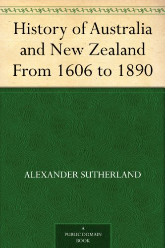 History of Australia and New Zealand From 1606 to 1890 (English Edition)