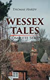 WESSEX TALES - Complete Series (Illustrated): 12 Novels & 6 Short Stories, Including Far from the Madding Crowd, Tess of the d'Urbervilles, Jude the Obscure, ... The Trumpet-Major… (English Edition)