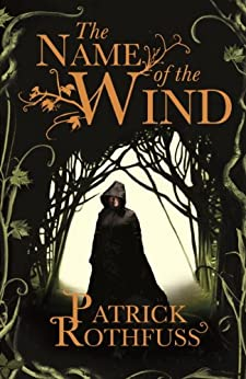 The Name of the Wind: The Kingkiller Chronicle: Book 1 (Kingkiller Chonicles) by [Rothfuss, Patrick]