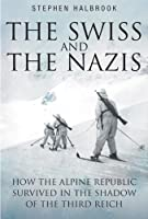 The Swiss & the Nazis: How the Alpine Republic Survived in the Shadow of the Third Reich by Stephen P. Halbrook(2010-10-19)
