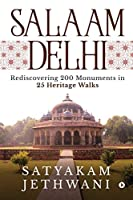 Salaam Delhi: Rediscovering 200 Monuments in 25 Heritage walks