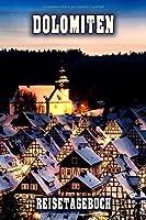 Dolomiten Reisetagebuch: Winterurlaub in Dolomiten. Ideal fuer Skiurlaub, Winterurlaub oder Schneeurlaub.  Mit vorgefertigten Seiten und freien Seiten fuer  Reiseerinnerungen. Eignet sich als Geschenk, Notizbuch oder als Abschiedsgeschenk